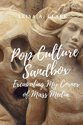 Xena Sand (Pop Culture Sand Box: Excavating My Corner of Mass Media (English Edition))