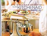Die Welt der Rezepte von KITCHENAID - 150 internationale Rezepte, die mühelos gelingen