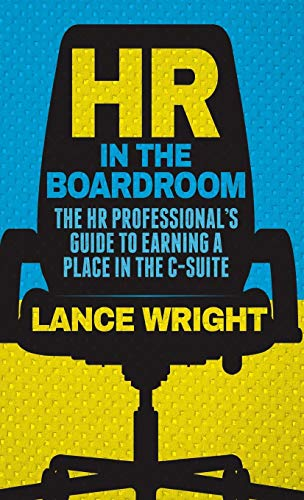 HR in the Boardroom: The HR Professional's Guide to Earning a Place in the C-Suite (Hr Chief Officer)