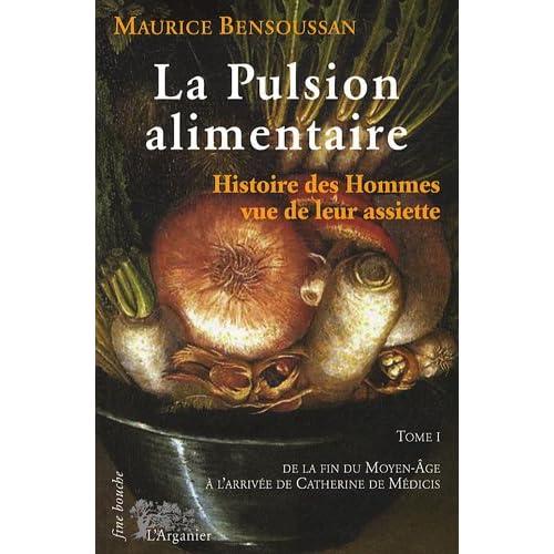 Pulsion Alimentaire (la) T 1 Fin du Moyen Age a Catherine de Medicis