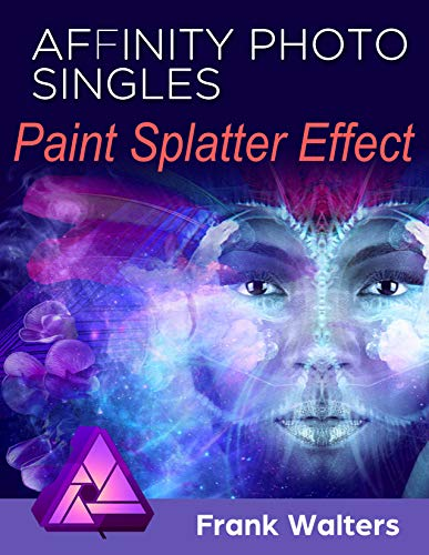 How to Create a Paint Splatter Effect Using Affinity Photo: Affinity Photo Singles (Affinity Photo Series) (English Edition)