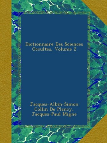 Dictionnaire Des Sciences Occultes, Volume 2 par Jacques-Albin-Simon Collin De Plancy