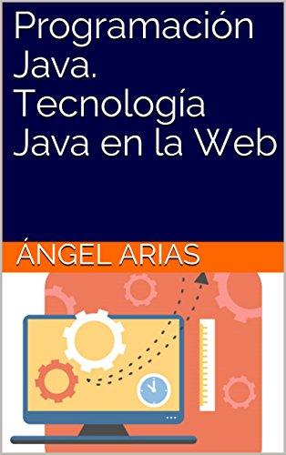 Programación Java. Tecnología Java en la Web por Ángel Arias