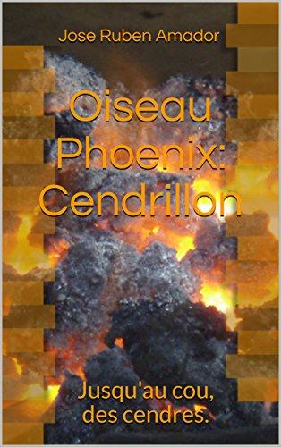 Couverture du livre Oiseau Phoenix:  Cendrillon: Jusqu'au cou, des cendres.