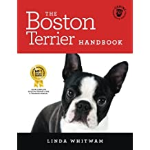 The Boston Terrier Handbook: The Essential Guide for New and Prospective Boston Terrier Owners (Canine Handbooks)