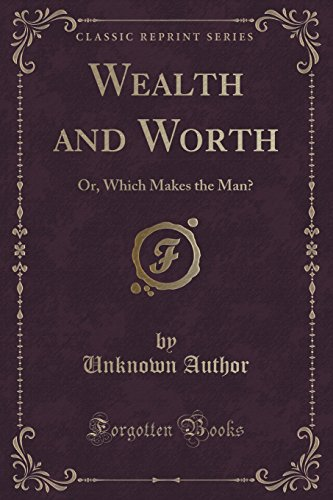Wealth and Worth: Or, Which Makes the Man? (Classic Reprint)