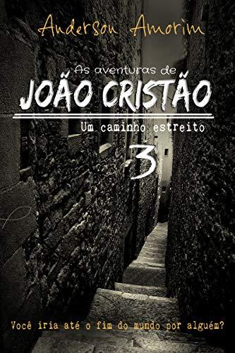 As aventuras de João Cristão 3 - um caminho estreito (Portuguese Edition)