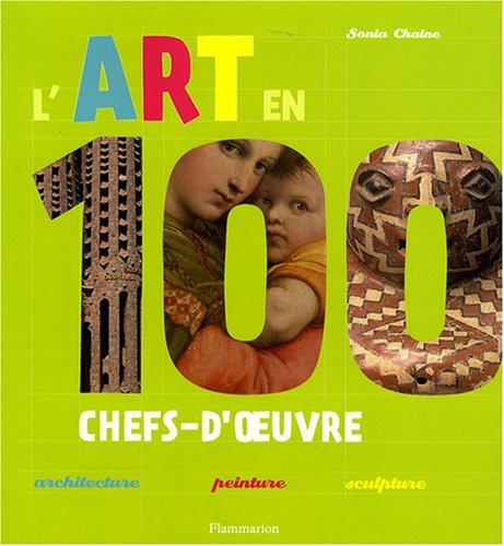 L'art en 100 chefs-d'oeuvre : Architecture-peinture-sculpture