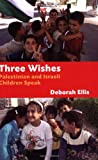 Front cover for the book Three Wishes: Palestinian and Israeli Children Speak by Deborah Ellis