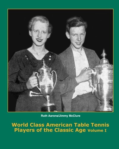 World Class American Table Tennis Players of the Classic Age (A Complete History of the Classic Age of American Table Tennis)