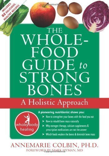 the-whole-food-guide-to-strong-bones-a-holistic-approach-by-annemarie-colbin-jan-15-2009