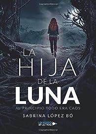 La Hija de la Luna: Al principio todo era caos par Sabrina López