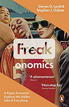 Freakonomics: A Rogue Economist Explores the Hidden Side of Everything by [Levitt, Steven D., Stephen J. Dubner]