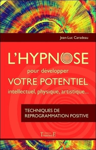 L'hypnose pour dvelopper votre potentiel intellectuel, physique, artistique...