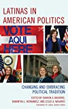 Latinas in American Politics: Changing and Embracing Political Tradition (Latinos and American Politics)