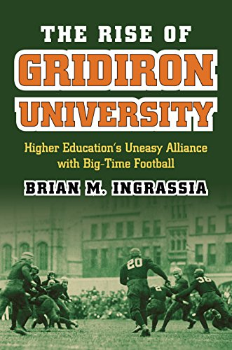 The Rise of Gridiron University: Higher Education's Uneasy Alliance with Big-Time Football (CultureAmerica)