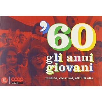 '60. Gli Anni Giovani. Musica, Consumi, Stili Di Vita