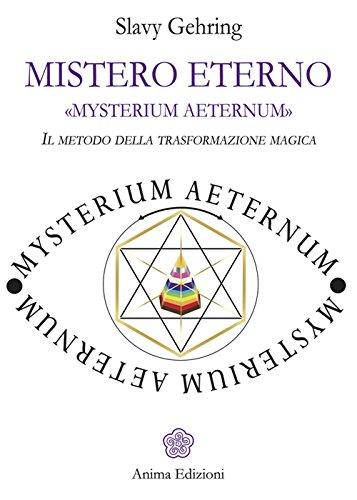 Mistero eterno. Mysterium aeternum. Il metodo della trasformazione magica