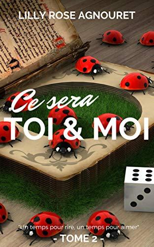 CE SERA TOI & MOI (T.2): Un temps pour rire, un temps pour aimer par Lilly Rose  AGNOURET