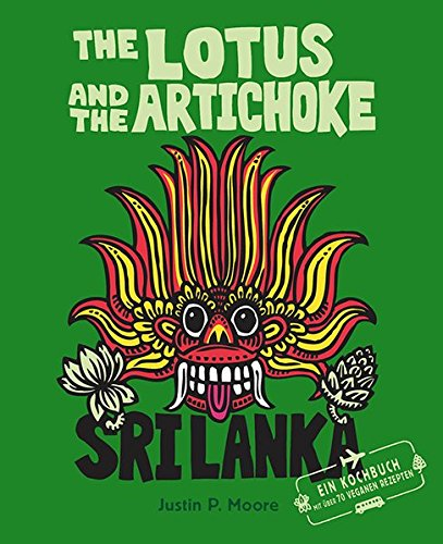 Preisvergleich Produktbild The Lotus and the Artichoke - Sri Lanka!: Ein Kochbuch mit über 70 veganen Rezepten (Edition Kochen ohne Knochen)