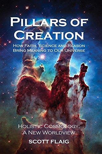 Pillars of Creation: How Faith, Science and Reason Bring