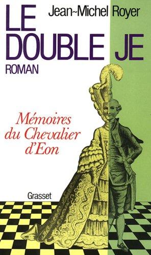 LE DOUBLE JE. Mémoire du chevalier d'Eon