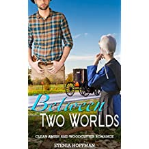 Between Two Worlds: A Clean Amish and Woodcutter Romance (English Edition)