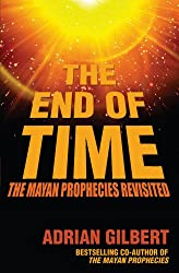 The End of Time: The Mayan Prophecies Revisited