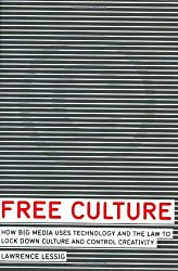 Free Culture: How Big Media Uses Technology and the Law to Lock Down Culture and Control Creativity by Lawrence Lessig (2004-03-30)
