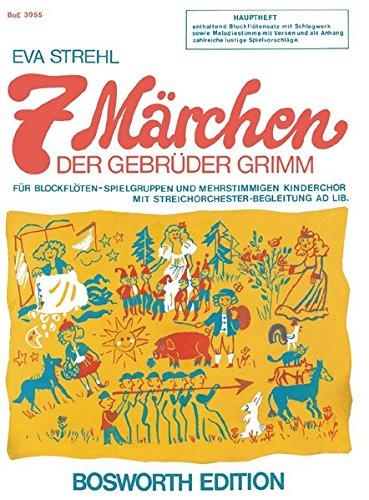 7 Märchen der Gebrüder Grimm: Für Blockflöten-Spielgruppen und mehrstimmigen Kinderchor mit Streichorchester-Begleitung ad lib