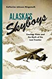 Alaska's Skyboys: Cowboy Pilots and the Myth of the Last Frontier