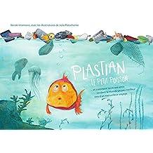 Plastian Le Petit Poisson: ...et comment lui et ses amis rendent le monde un peu meilleur lors d'un merveilleux voyage. (French Edition)