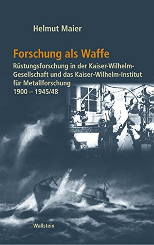 Forschung als Waffe. Rüstungsforschung in der Kaiser-Wilhelm-Gesellschaft und das Kaiser-Wilhelm-Institut für Metallforschung 1900-1945/48: 2 Bde. ... im Nationalsozialismus)