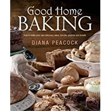 Good Home Baking: How to make your own delicious cakes, biscuits, pastries and breads