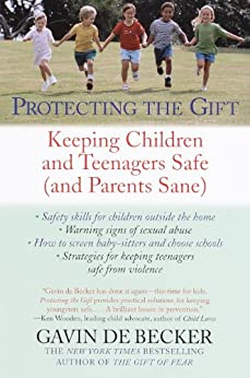 Protecting the Gift: Keeping Children and Teenagers Safe (and Parents Sane) par [De Becker, Gavin]