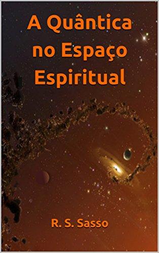 A Quântica no Espaço Espiritual (Portuguese Edition)