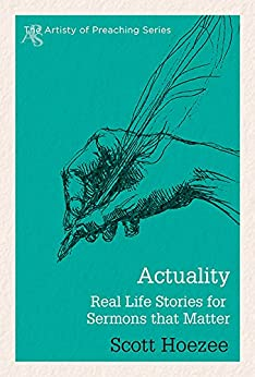 Actuality: Real Life Stories for Sermons That Matter par [Hoezee, Scott]