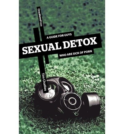 Sexual Detox: A Guide for Guys Who Are Sick of Porn (Paperback) - Common