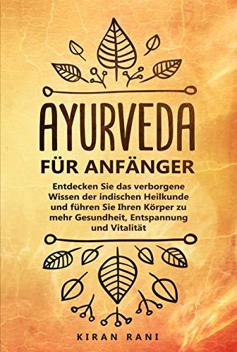 Ayurveda für Anfänger: Entdecken Sie das verborgene Wissen ...