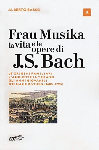 scaricare ebook gratis Frau Musika. La vita e le opere di J. S. Bach: 1 PDF Epub