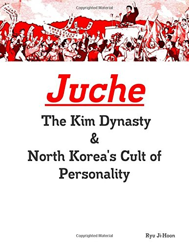 Juche: The Kim Dynasty & North Korea's Cult of Personality