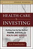 Healthcare Investing: Profiting from the New World of Pharma, Biotech, and Health Care Services (Professional Finance & Investment)