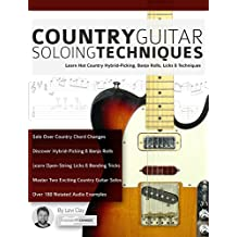 Country Guitar Soloing Techniques: Learn Hot Country Hybrid-Picking, Banjo Rolls, Licks & Techniques (English Edition)