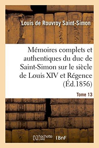 Mémoires complets et authentiques du duc de Saint-Simon sur le siècle de Louis XIV et la Régence T13 (Histoire) por SANS AUTEUR