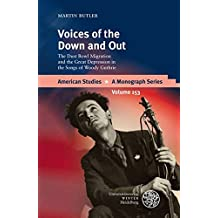 Voices of the Down and Out: The Dust Bowl Migration and the Great Depression in the Songs of Woody Guthrie (American Studies - A Monograph)