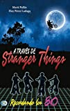 A través de stranger things / Stranger Things - Recordando los 80 / Set in the 80s