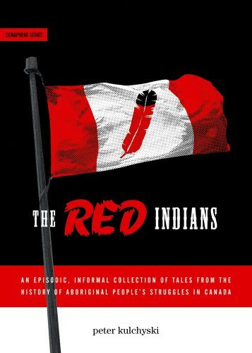 The Red Indians (Semaphore) by Peter Kulchyski (2008-03-20)
