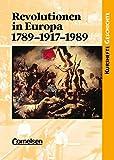Kurshefte Geschichte: Revolutionen in Europa: 1789-1917-1989: Einheit oder Teilung Europas durch Revolutionen?. Schülerbuch