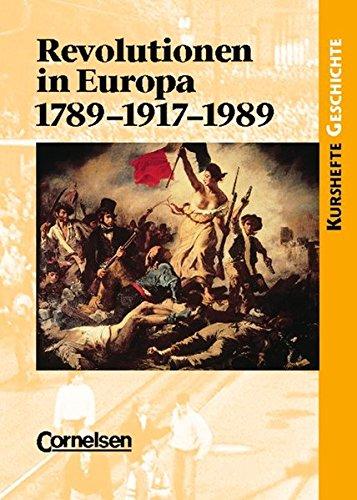 Kurshefte Geschichte - Allgemeine Ausgabe: Revolutionen in Europa: 1789-1917-1989: Einheit oder Teilung Europas durch Revolutionen?. Schülerbuch