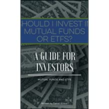 SHOULD I INVEST IN MUTUAL FUNDS And ETFS A Guide for Investors (English Edition)